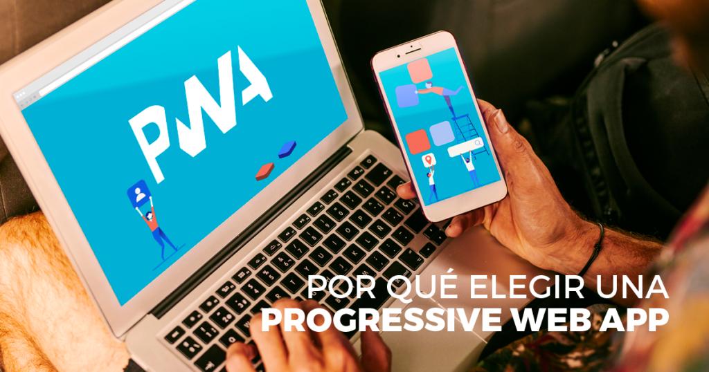 ¿Por qué elegir una Progressive Web App?