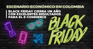 Escenario económico en colombia | black friday cierra el año con excelentes resultados para el e-commerce