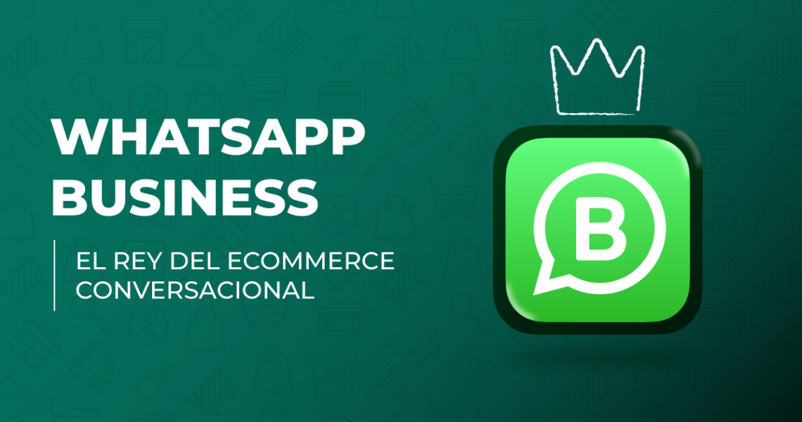 Whatsapp Business El rey del ecommerce conversacional